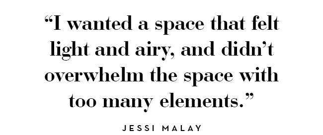 I wanted a space that felt light and airy, and didn't overwhelm the space with too many elements. -jessi malay