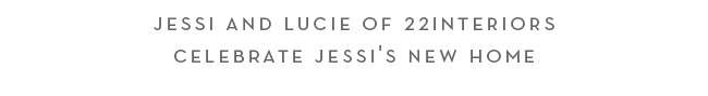 caption: jessi and lucie of 22interiors celebrate jessi's new home